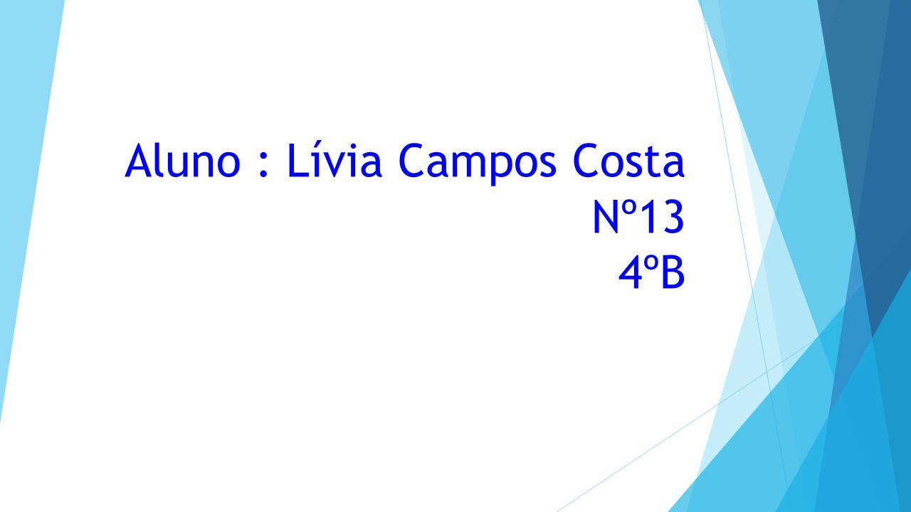 Aluno : Lívia Campos Costa Nº13 4ºB