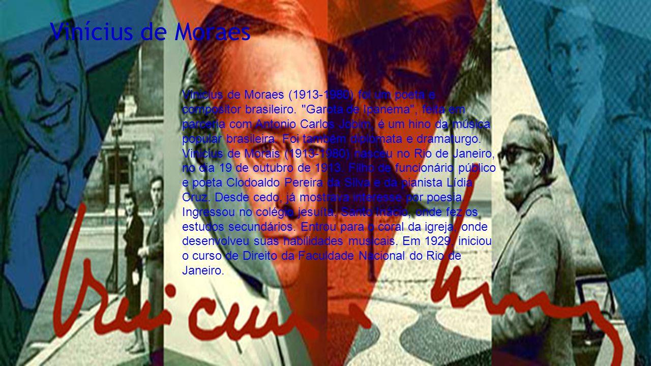 Vinícius de Moraes Vinicius de Moraes (1913-1980) foi um poeta e compositor brasileiro.