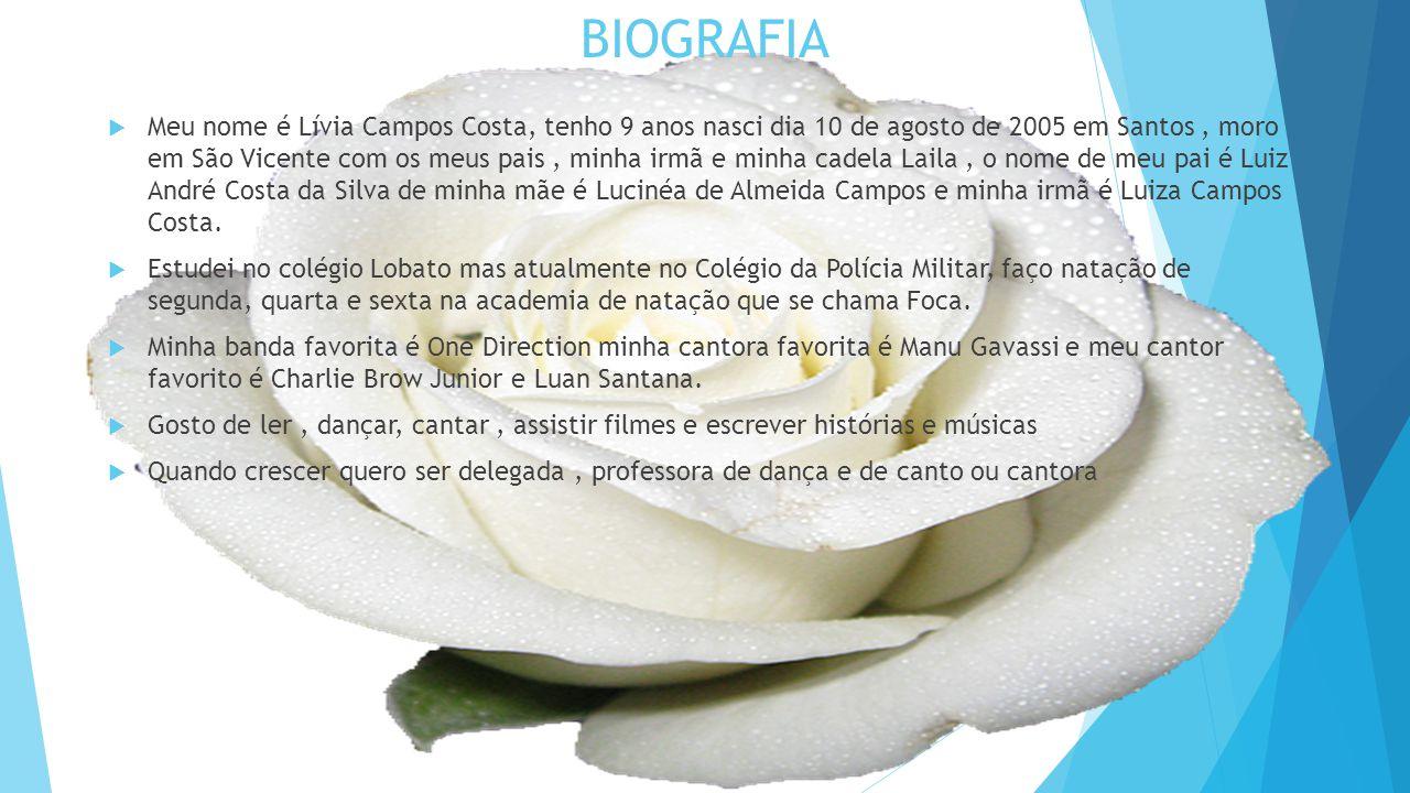 BIOGRAFIA  Meu nome é Lívia Campos Costa, tenho 9 anos nasci dia 10 de agosto de 2005 em Santos, moro em São Vicente com os meus pais, minha irmã e m