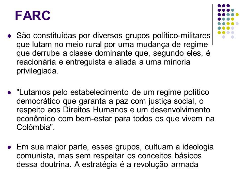 FARC São constituídas por diversos grupos político-militares que lutam no meio rural por uma mudança de regime que derrube a classe dominante que, segundo eles, é reacionária e entreguista e aliada a uma minoria privilegiada.