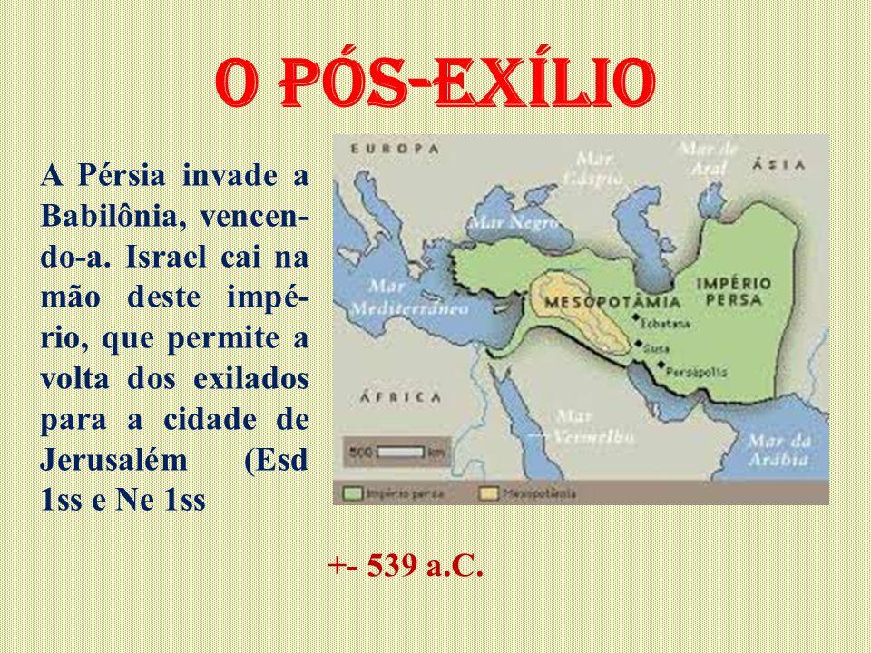 O pós-exílio A Pérsia invade a Babilônia, vencen- do-a. Israel cai na mão deste impé- rio, que permite a volta dos exilados para a cidade de Jerusalém