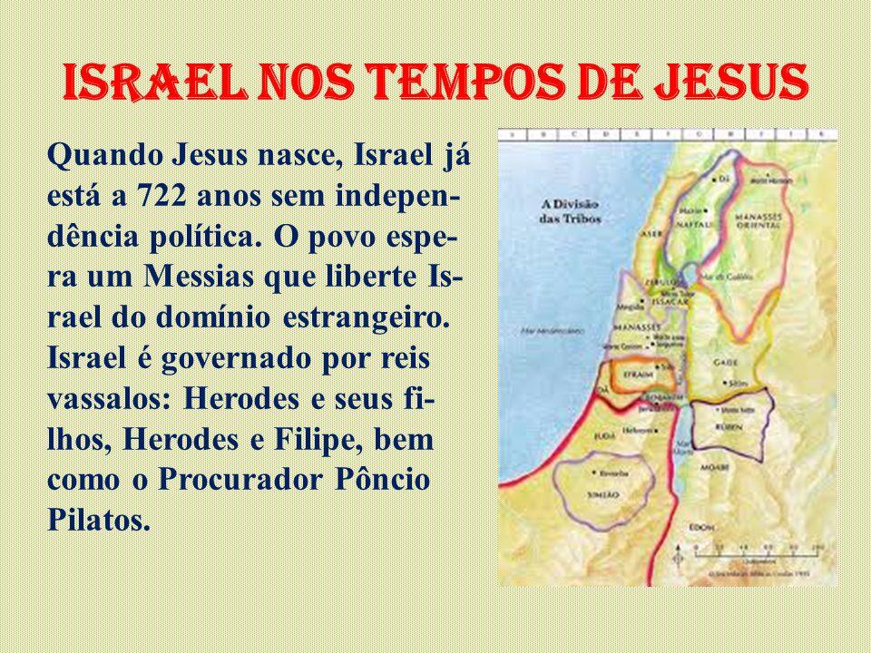 israel nos tempos de Jesus Quando Jesus nasce, Israel já está a 722 anos sem indepen- dência política. O povo espe- ra um Messias que liberte Is- rael