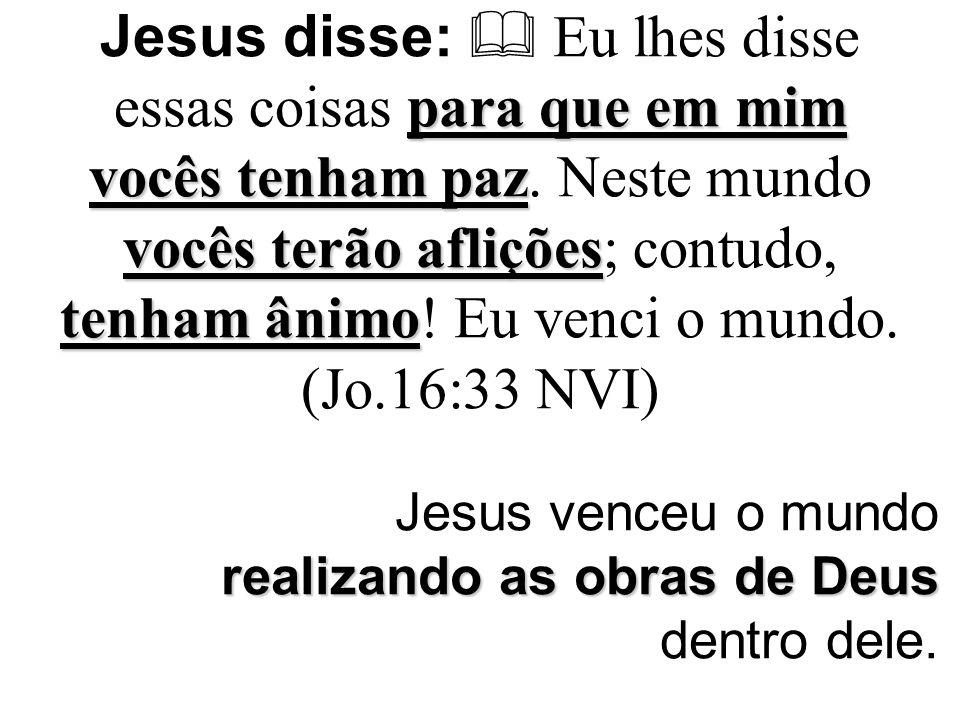para que em mim vocês tenham paz vocês terão aflições tenham ânimo Jesus disse:  Eu lhes disse essas coisas para que em mim vocês tenham paz. Neste m