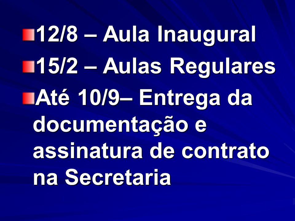 12/8 – Aula Inaugural 15/2 – Aulas Regulares Até 10/9– Entrega da documentação e assinatura de contrato na Secretaria