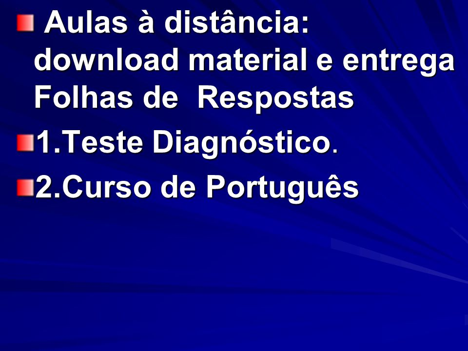 Aulas à distância: download material e entrega Folhas de Respostas Aulas à distância: download material e entrega Folhas de Respostas 1.Teste Diagnóstico.