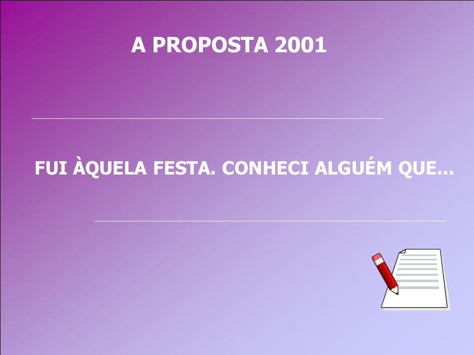 A PROPOSTA 2001 FUI ÀQUELA FESTA. CONHECI ALGUÉM QUE...