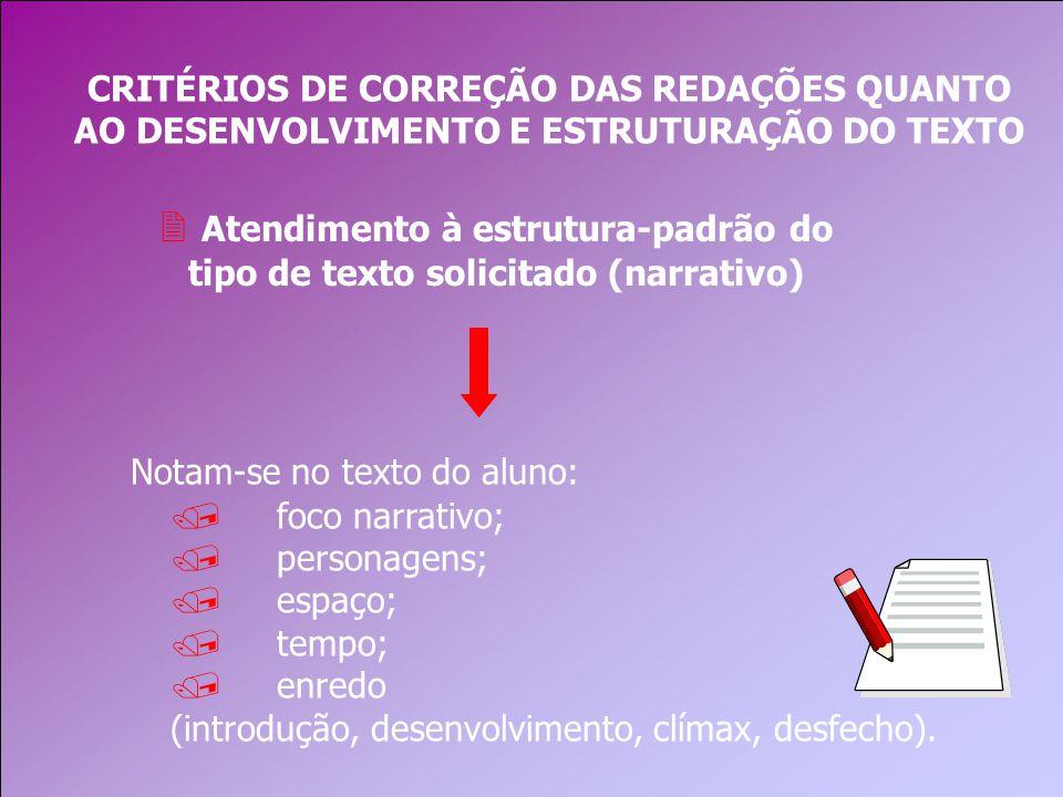 CRITÉRIOS DE CORREÇÃO DAS REDAÇÕES QUANTO AO DESENVOLVIMENTO E ESTRUTURAÇÃO DO TEXTO 2 Atendimento à estrutura-padrão do tipo de texto solicitado (narrativo) Notam-se no texto do aluno: /foco narrativo; / personagens; / espaço; / tempo; /enredo (introdução, desenvolvimento, clímax, desfecho).