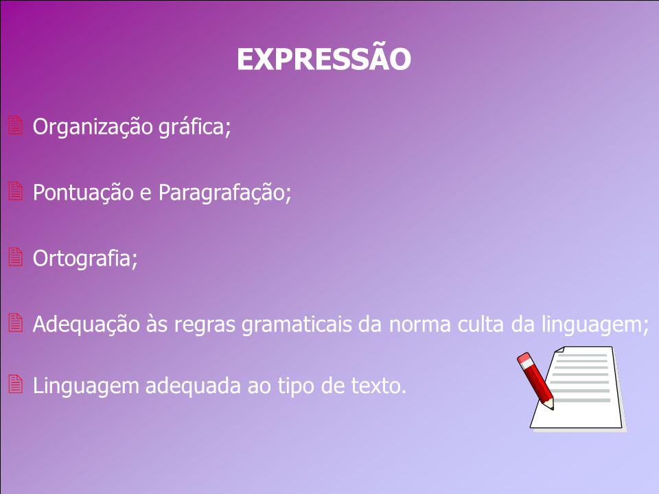 EXPRESSÃO 2 Organização gráfica; 2 Pontuação e Paragrafação; 2 Ortografia; 2 Adequação às regras gramaticais da norma culta da linguagem; 2 Linguagem adequada ao tipo de texto.