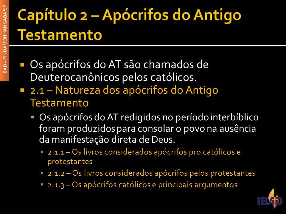 IBAD – PINDAMONHANGABA/SP  Os apócrifos do AT são chamados de Deuterocanônicos pelos católicos.