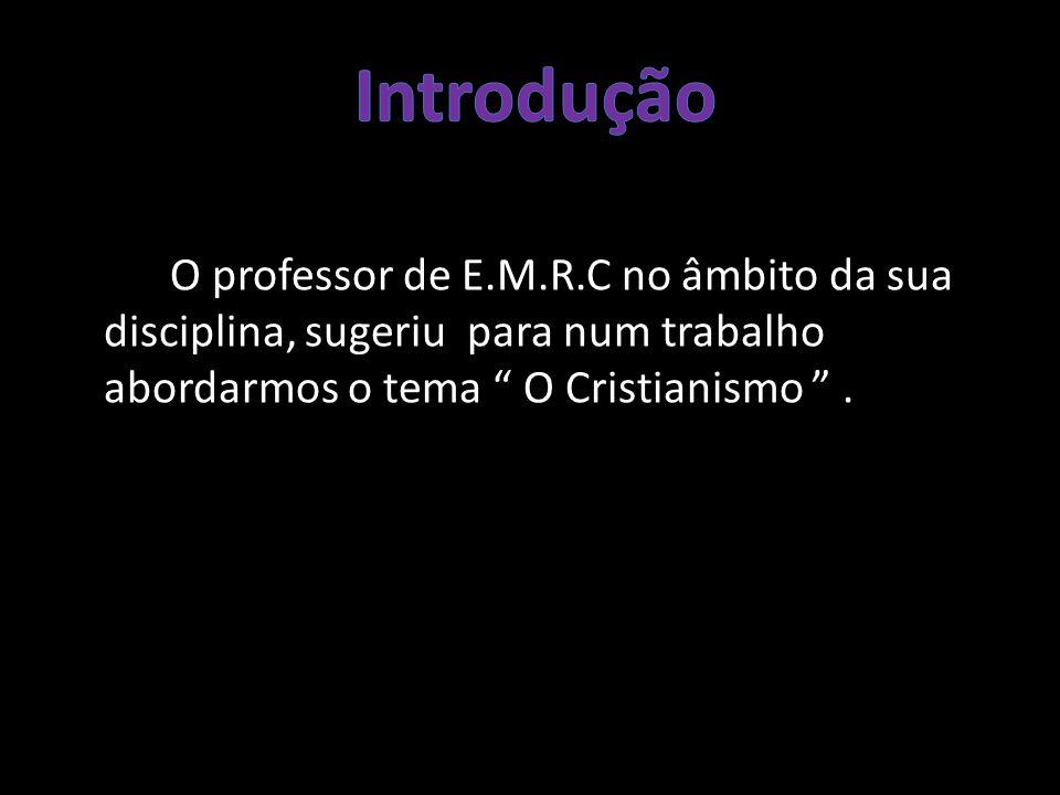 O professor de E.M.R.C no âmbito da sua disciplina, sugeriu para num trabalho abordarmos o tema O Cristianismo .