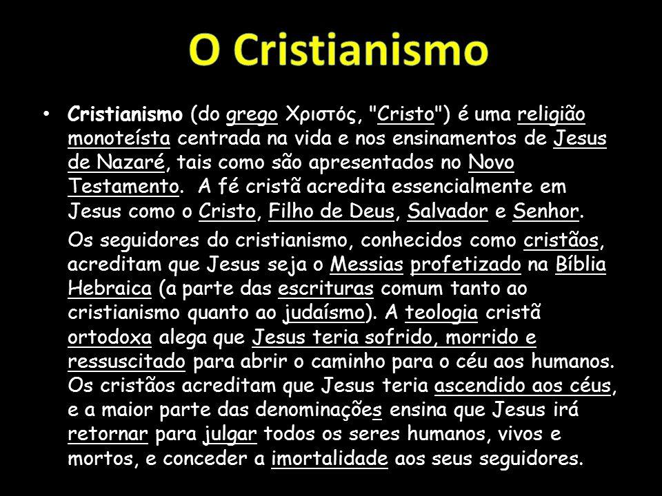 Cristianismo (do grego Xριστός, Cristo ) é uma religião monoteísta centrada na vida e nos ensinamentos de Jesus de Nazaré, tais como são apresentados no Novo Testamento.