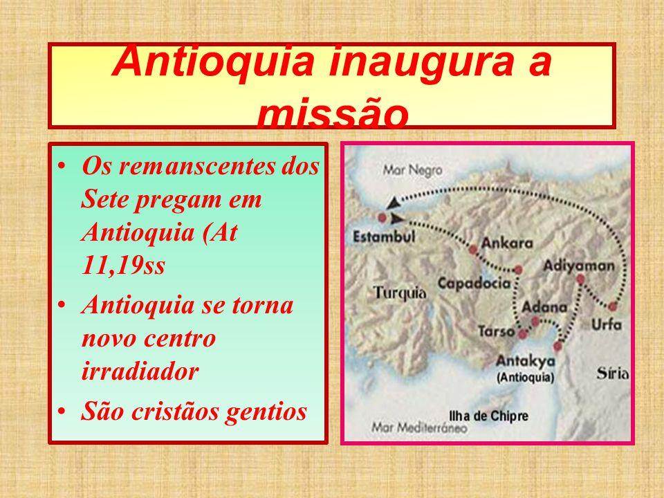 Antioquia inaugura a missão Os remanscentes dos Sete pregam em Antioquia (At 11,19ss Antioquia se torna novo centro irradiador São cristãos gentios
