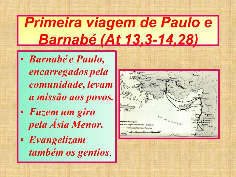 Primeira viagem de Paulo e Barnabé (At 13,3-14,28) Barnabé e Paulo, encarregados pela comunidade, levam a missão aos povos. Fazem um giro pela Ásia Me