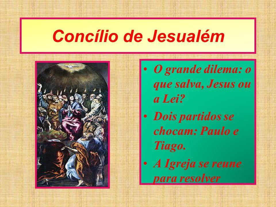 Concílio de Jesualém O grande dilema: o que salva, Jesus ou a Lei? Dois partidos se chocam: Paulo e Tiago. A Igreja se reune para resolver