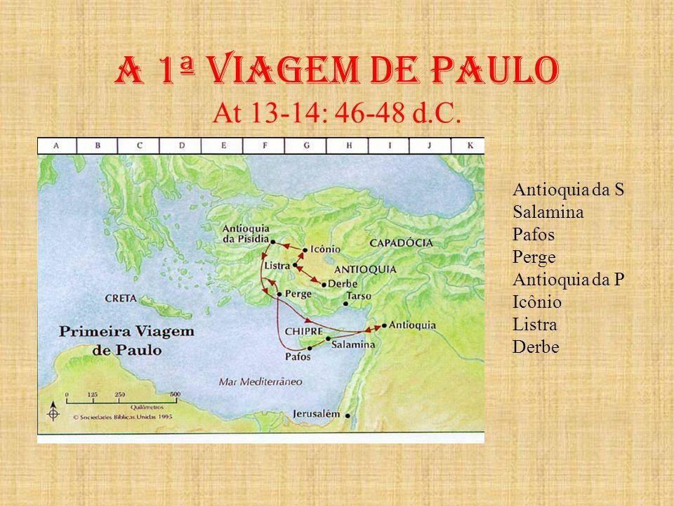 A 1ª viagem de paulo At 13-14: 46-48 d.C. Antioquia da S Salamina Pafos Perge Antioquia da P Icônio Listra Derbe