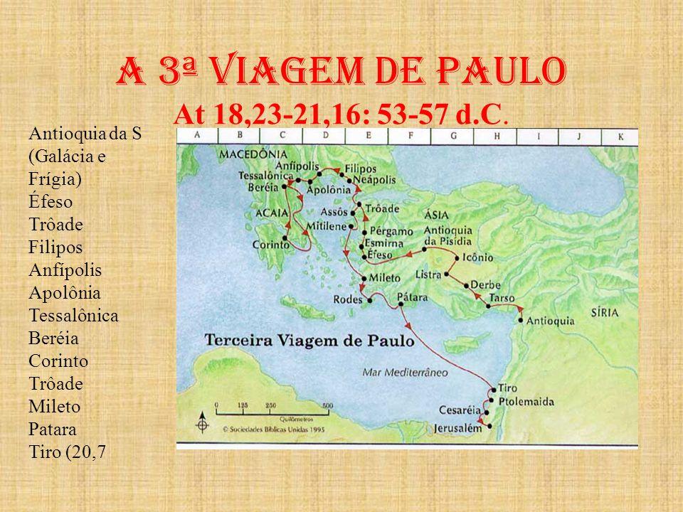 A 3ª viagem de paulo At 18,23-21,16: 53-57 d.C. Antioquia da S (Galácia e Frígia) Éfeso Trôade Filipos Anfípolis Apolônia Tessalônica Beréia Corinto T