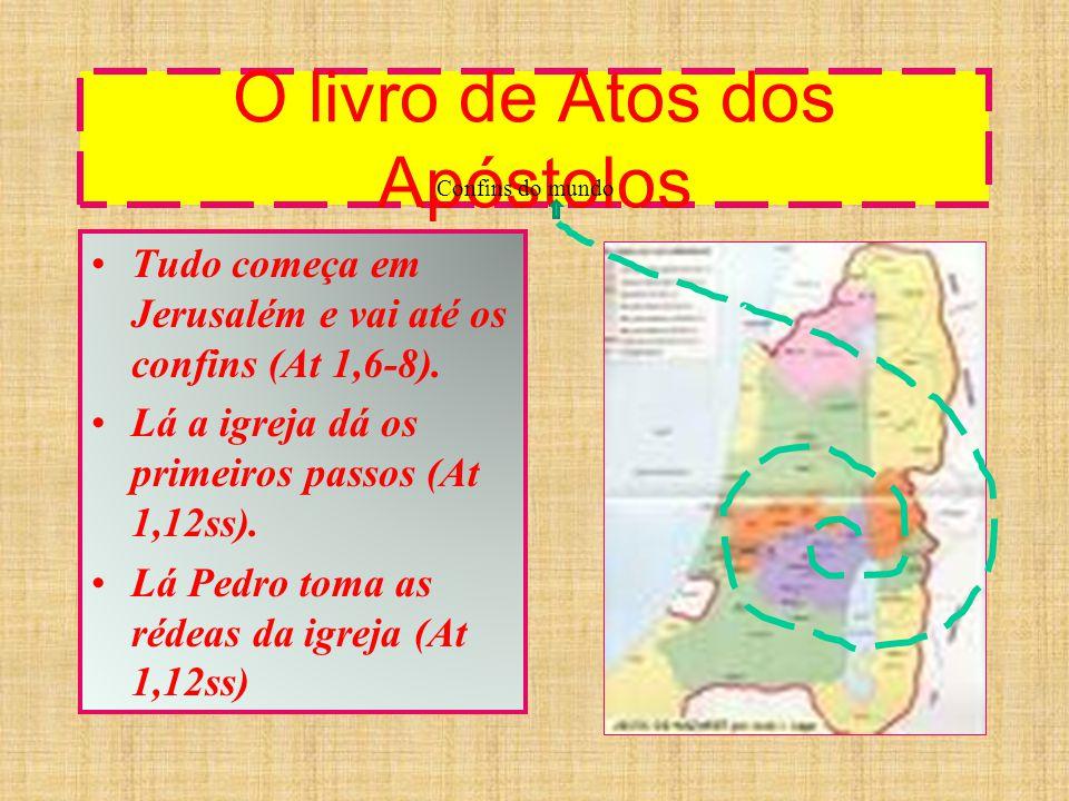 O livro de Atos dos Apóstolos Tudo começa em Jerusalém e vai até os confins (At 1,6-8). Lá a igreja dá os primeiros passos (At 1,12ss). Lá Pedro toma