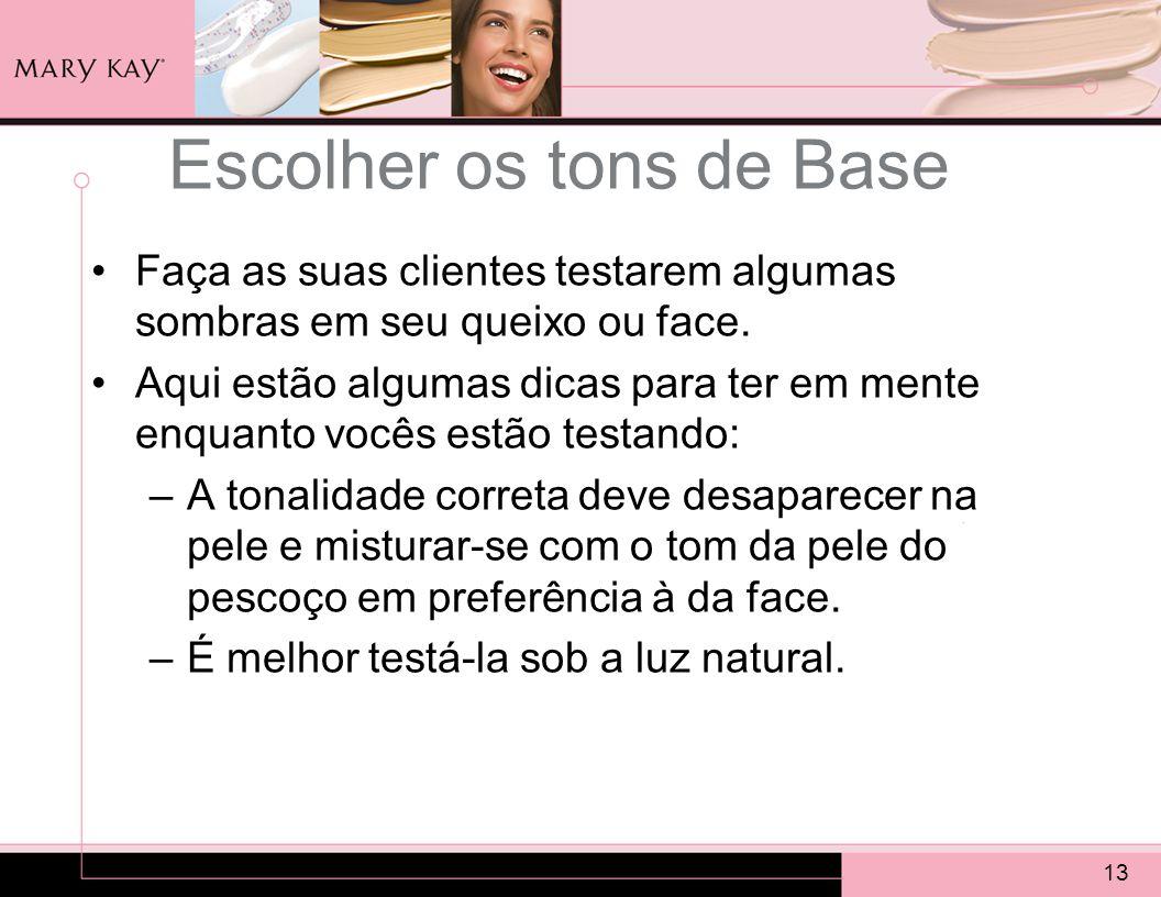 13 Escolher os tons de Base Faça as suas clientes testarem algumas sombras em seu queixo ou face.