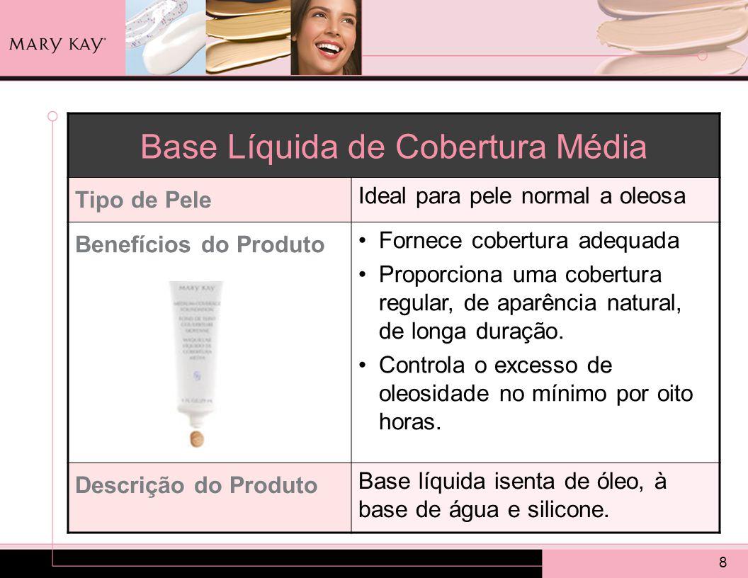 8 Base Líquida de Cobertura Média Tipo de Pele Ideal para pele normal a oleosa Benefícios do Produto Fornece cobertura adequada Proporciona uma cobertura regular, de aparência natural, de longa duração.