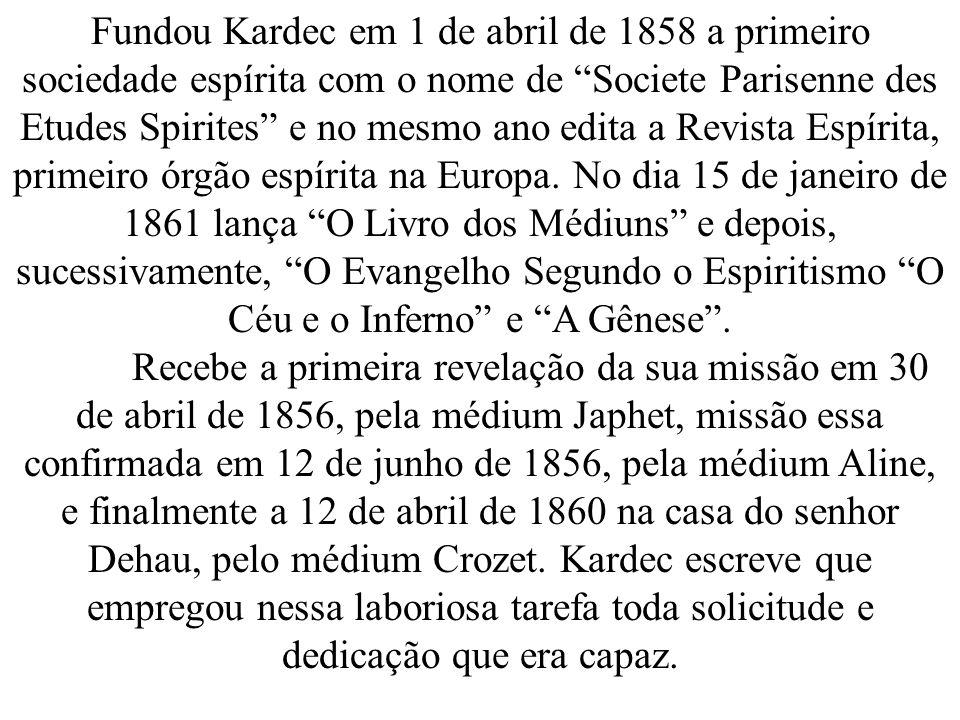 Fundou Kardec em 1 de abril de 1858 a primeiro sociedade espírita com o nome de Societe Parisenne des Etudes Spirites e no mesmo ano edita a Revista Espírita, primeiro órgão espírita na Europa.