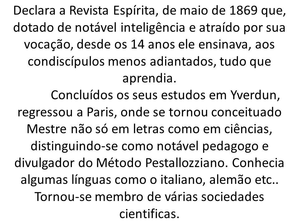 Declara a Revista Espírita, de maio de 1869 que, dotado de notável inteligência e atraído por sua vocação, desde os 14 anos ele ensinava, aos condiscípulos menos adiantados, tudo que aprendia.