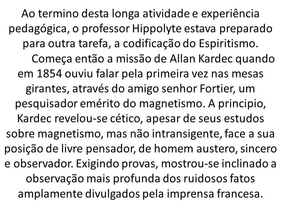 Ao termino desta longa atividade e experiência pedagógica, o professor Hippolyte estava preparado para outra tarefa, a codificação do Espiritismo.