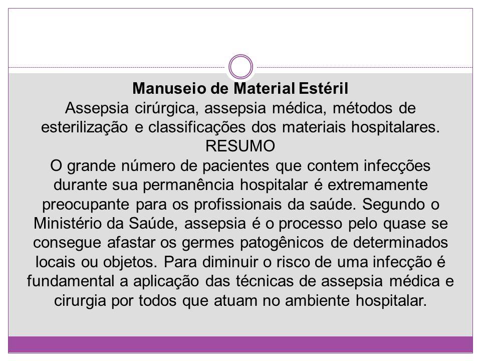 Manuseio de Material Estéril Assepsia cirúrgica, assepsia médica, métodos de esterilização e classificações dos materiais hospitalares. RESUMO O grand