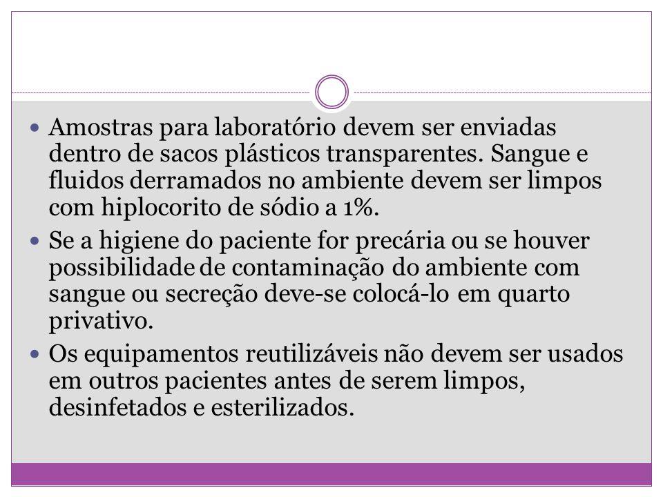 Amostras para laboratório devem ser enviadas dentro de sacos plásticos transparentes. Sangue e fluidos derramados no ambiente devem ser limpos com hip
