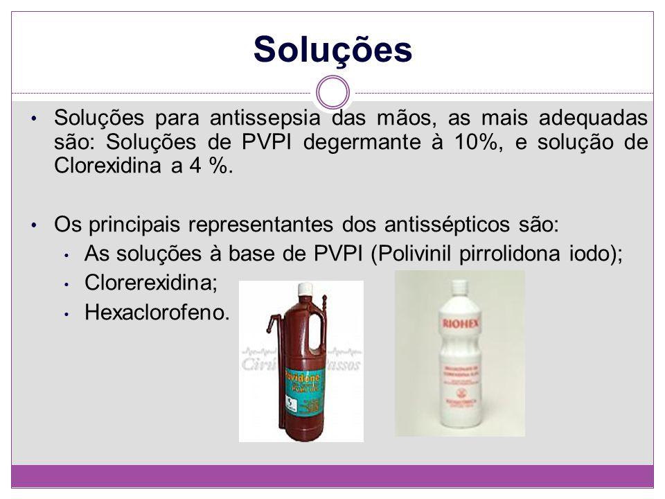 Soluções Soluções para antissepsia das mãos, as mais adequadas são: Soluções de PVPI degermante à 10%, e solução de Clorexidina a 4 %. Os principais r