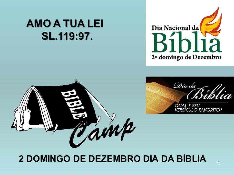2 DOMINGO DE DEZEMBRO DIA DA BÍBLIA 1 AMO A TUA LEI SL.119:97. AMO A TUA LEI SL.119:97.