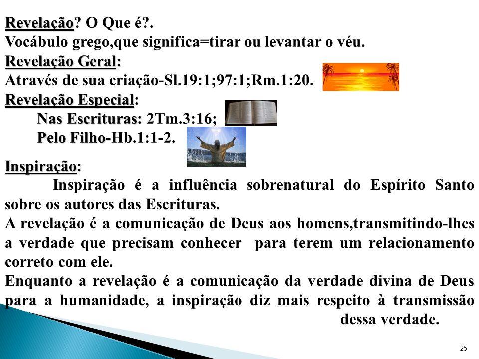 25 Revelação Revelação.O Que é?. Vocábulo grego,que significa=tirar ou levantar o véu.