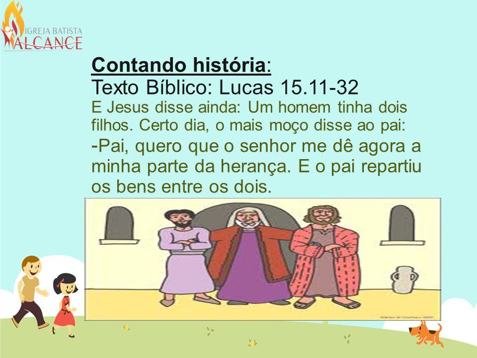 Contando história: Texto Bíblico: Lucas 15.11-32 E Jesus disse ainda: Um homem tinha dois filhos.
