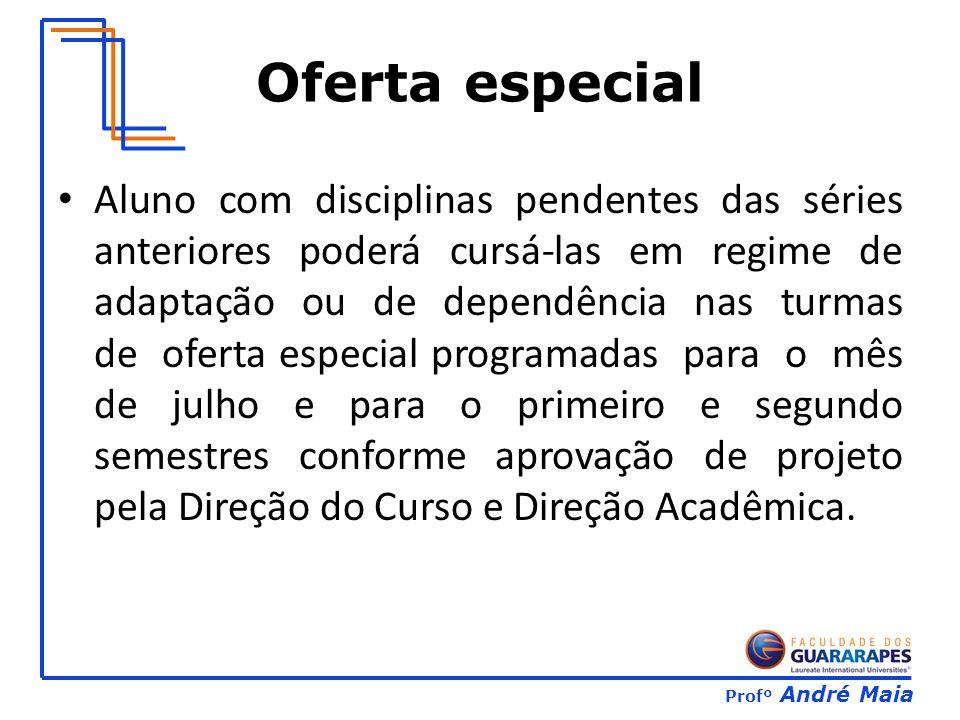 Profº André Maia Oferta especial Aluno com disciplinas pendentes das séries anteriores poderá cursá-las em regime de adaptação ou de dependência nas t
