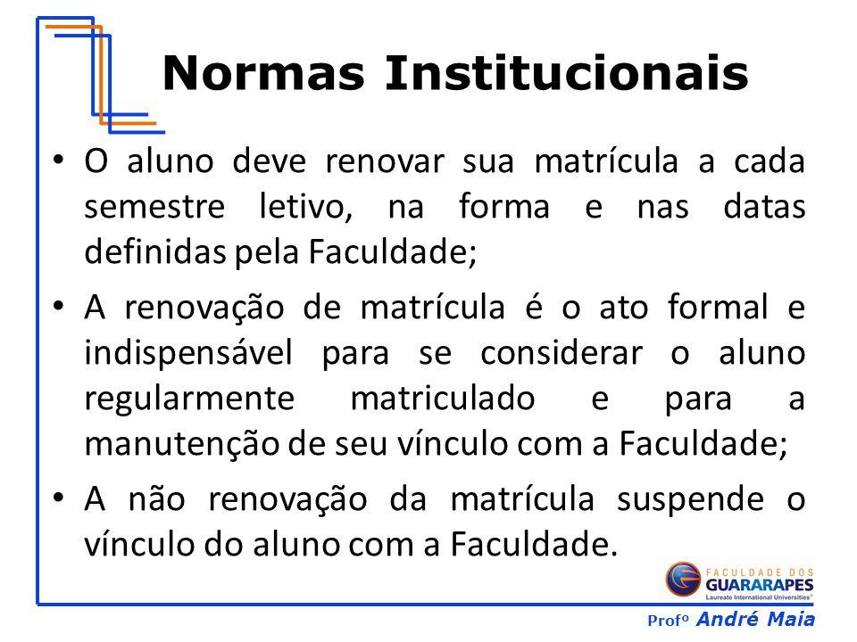 Profº André Maia O aluno deve renovar sua matrícula a cada semestre letivo, na forma e nas datas definidas pela Faculdade; A renovação de matrícula é
