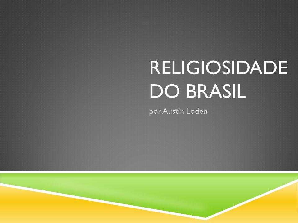 RELIGIOSIDADE DO BRASIL por Austin Loden