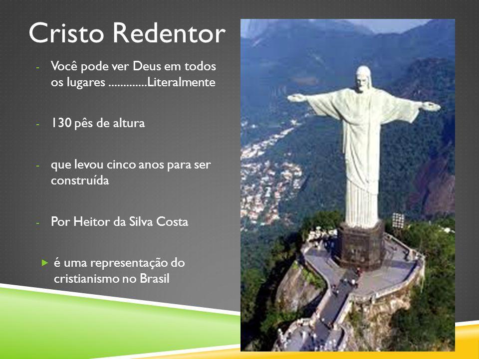 - Você pode ver Deus em todos os lugares.............Literalmente - 130 pês de altura - que levou cinco anos para ser construída - Por Heitor da Silva Costa  é uma representação do cristianismo no Brasil Cristo Redentor