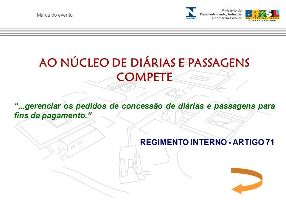 Marca do evento AO NÚCLEO DE DIÁRIAS E PASSAGENS COMPETE ...gerenciar os pedidos de concessão de diárias e passagens para fins de pagamento. REGIMENTO INTERNO - ARTIGO 71