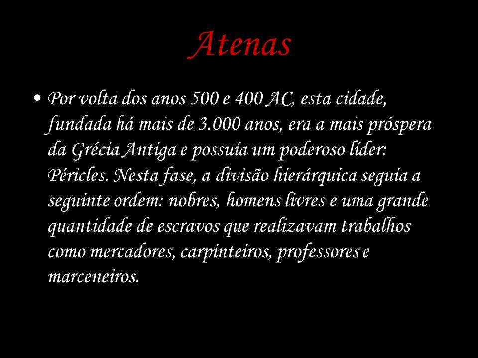 Atenas Por volta dos anos 500 e 400 AC, esta cidade, fundada há mais de 3.000 anos, era a mais próspera da Grécia Antiga e possuía um poderoso líder: