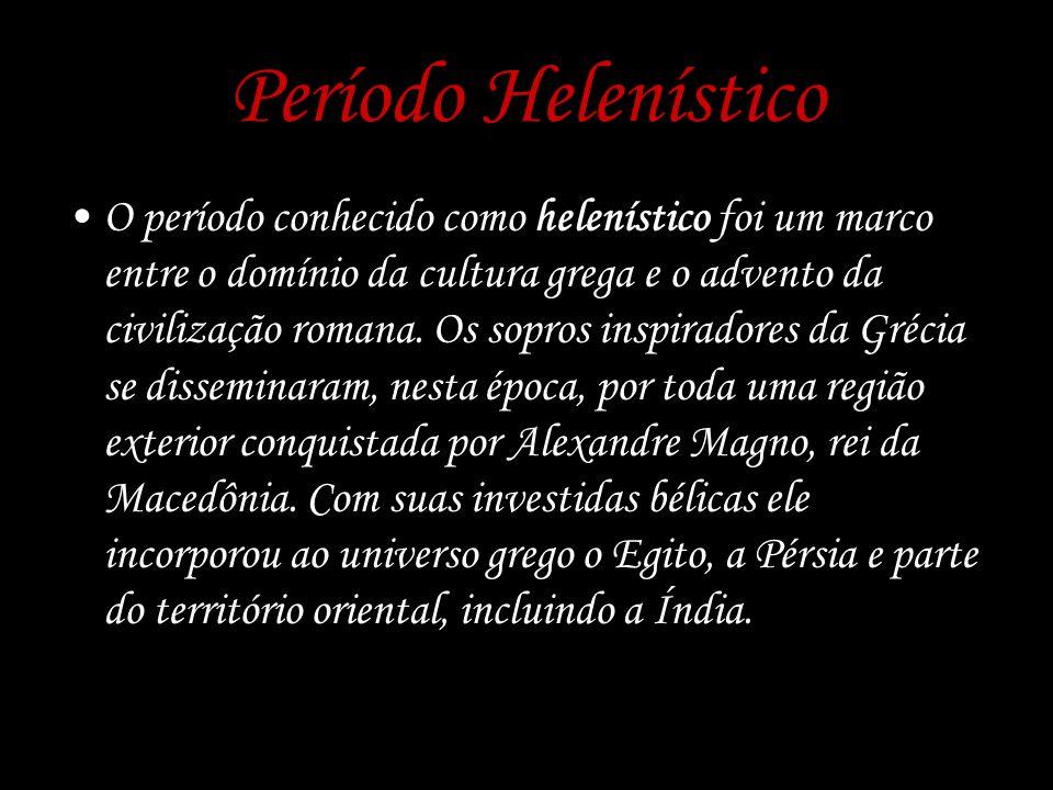 Período Helenístico O período conhecido como helenístico foi um marco entre o domínio da cultura grega e o advento da civilização romana. Os sopros in