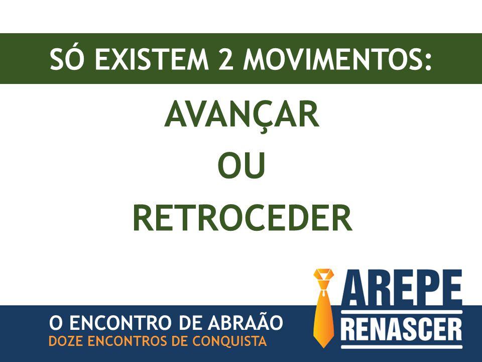 SÓ EXISTEM 2 MOVIMENTOS: O ENCONTRO DE ABRAÃO DOZE ENCONTROS DE CONQUISTA AVANÇAR OU RETROCEDER
