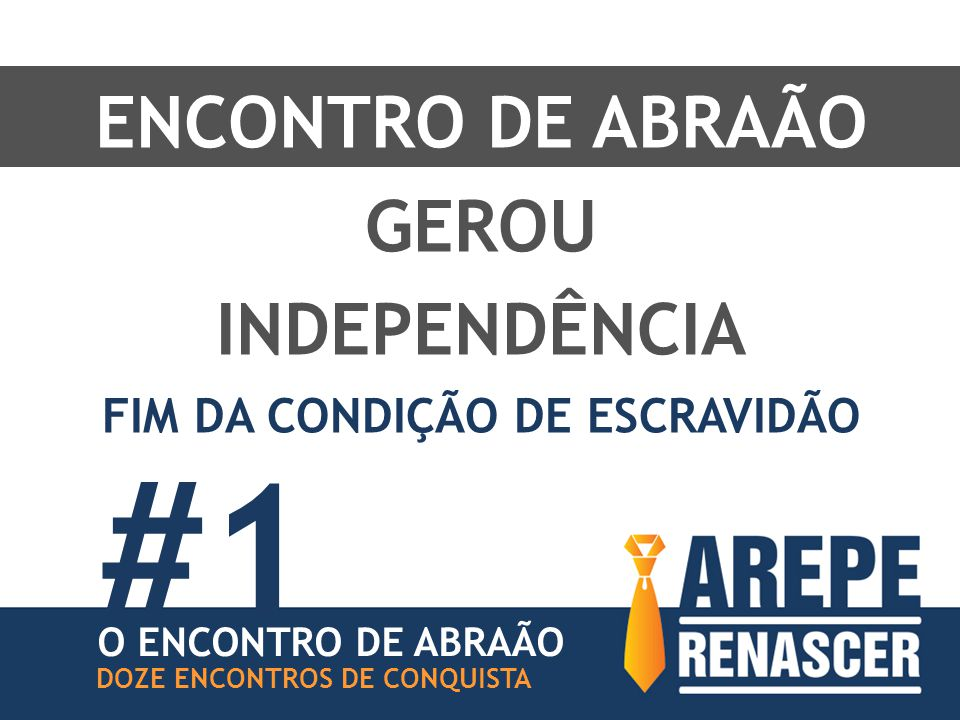 ENCONTRO DE ABRAÃO O ENCONTRO DE ABRAÃO DOZE ENCONTROS DE CONQUISTA GEROU INDEPENDÊNCIA FIM DA CONDIÇÃO DE ESCRAVIDÃO #1