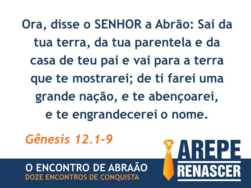 Chegaram ao lugar que Deus lhe havia designado; ali edificou Abraão um altar, sobre ele dispôs a lenha, amarrou Isaque, seu filho, Gênesis 22.9-10 O ENCONTRO DE ABRAÃO DOZE ENCONTROS DE CONQUISTA