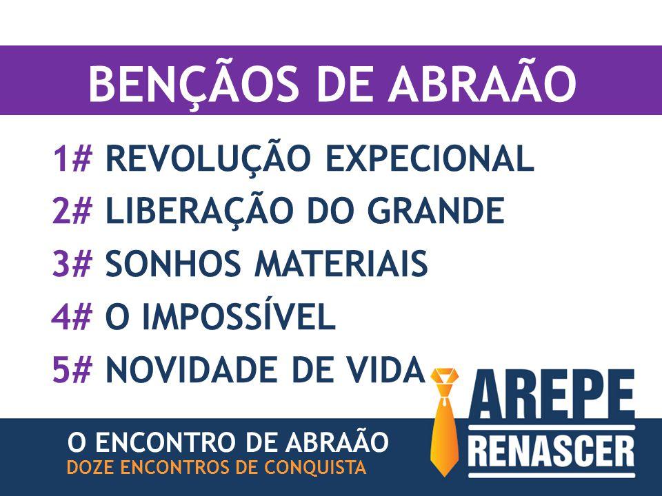 BENÇÃOS DE ABRAÃO O ENCONTRO DE ABRAÃO DOZE ENCONTROS DE CONQUISTA 1# REVOLUÇÃO EXPECIONAL 2# LIBERAÇÃO DO GRANDE 3# SONHOS MATERIAIS 4# O IMPOSSÍVEL 5# NOVIDADE DE VIDA