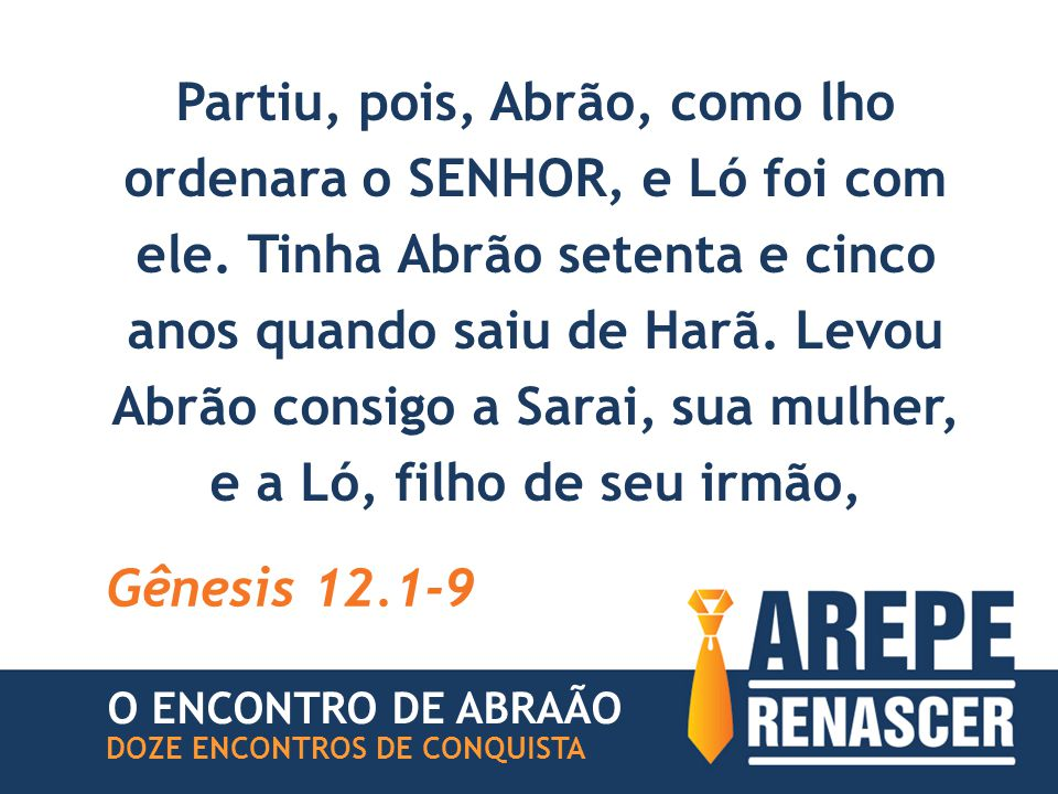 Partiu, pois, Abrão, como lho ordenara o SENHOR, e Ló foi com ele.