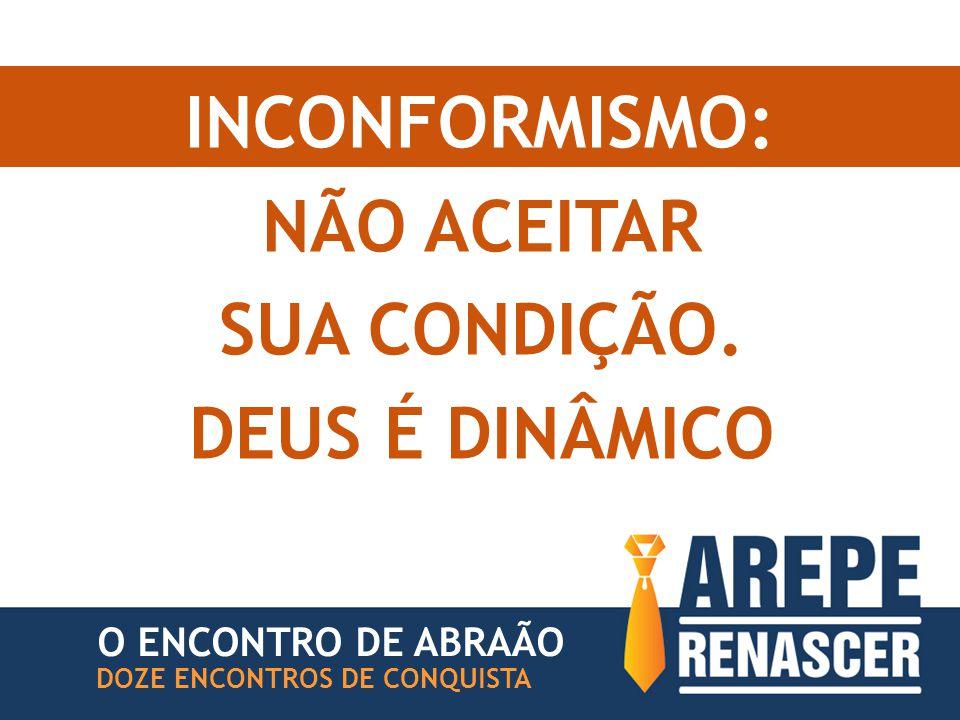 INCONFORMISMO: O ENCONTRO DE ABRAÃO DOZE ENCONTROS DE CONQUISTA NÃO ACEITAR SUA CONDIÇÃO.