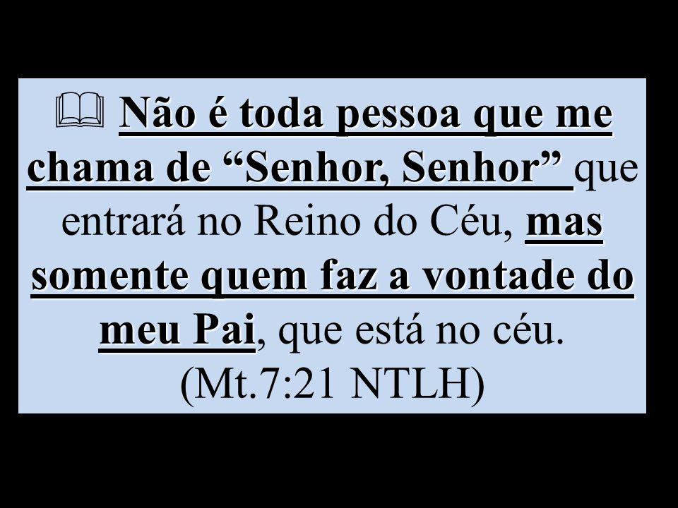 """Não é toda pessoa que me chama de """"Senhor, Senhor"""" mas somente quem faz a vontade do meu Pai  Não é toda pessoa que me chama de """"Senhor, Senhor"""" que"""