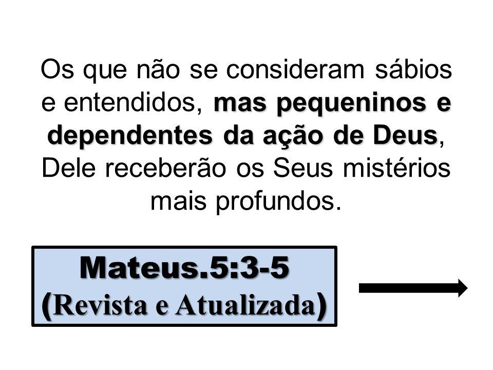 mas pequeninos e dependentes da ação de Deus Os que não se consideram sábios e entendidos, mas pequeninos e dependentes da ação de Deus, Dele receberã