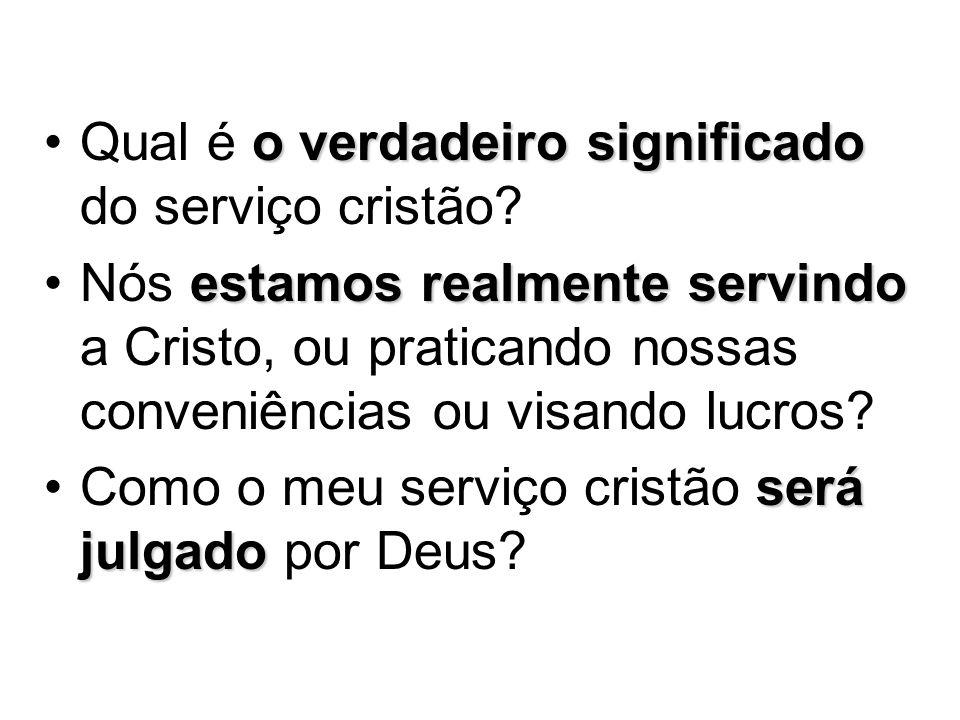 o verdadeiro significadoQual é o verdadeiro significado do serviço cristão? estamos realmente servindoNós estamos realmente servindo a Cristo, ou prat
