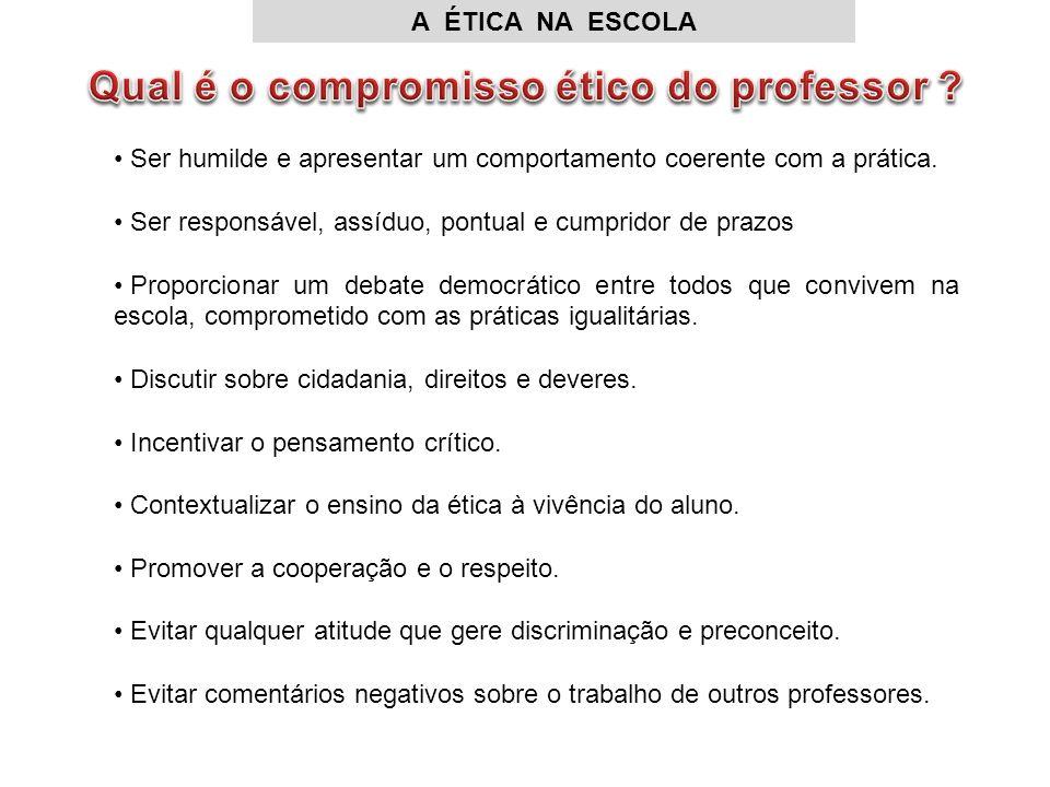 A ÉTICA NA ESCOLA Ser humilde e apresentar um comportamento coerente com a prática.