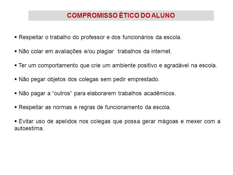 COMPROMISSO ÉTICO DO ALUNO  Respeitar o trabalho do professor e dos funcionários da escola.